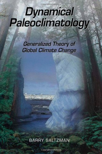Dynamical Paleoclimatology, Volume 80: Generalized Theory of Global Climate Change (International Geophysics) - Barry Saltzman