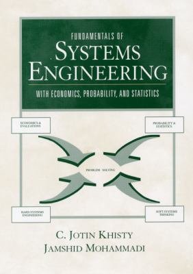 Fundamentals of Systems Engineering with Economics, Probability, and Statistics - Jamshid Mohammadi; C. Jotin Khisty