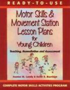 Ready-To-Use Motor Skills & Movement Station Lesson Plans for Young Children: Teaching, Remediation, and Assessment