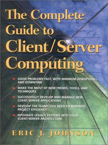 The Complete Guide to Client/Server Computing - Eric J. Johnson