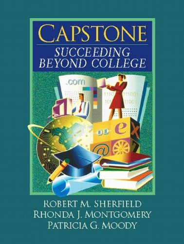 Capstone: Succeeding Beyond College - Robert M. Sherfield; Rhonda J. Montgomery Ph.D.; Patricia G. Moody