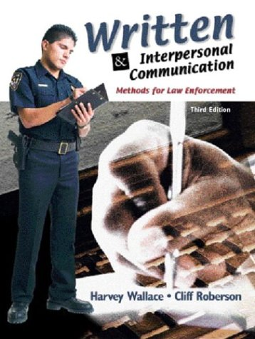 Written and Interpersonal Communications: Methods for Law Enforcement (3rd Edition) - Harvey Wallace; Cliff Roberson