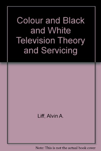 Color and Black & White Television Theory and Servicing - Alvin A. Liff