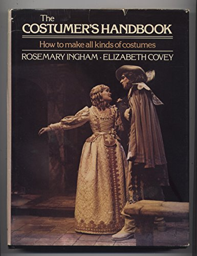 The Costumer's Handbook : How to Make All Kinds of Costumes - Rosemary Ingham; Elizabeth Covey
