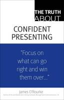 The Truth about Confident Presenting, (Paperback) - O'Rourke, James