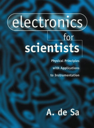 Electronics for Scientists: Physical Principles with Applications to Instrumentation - A De Sa
