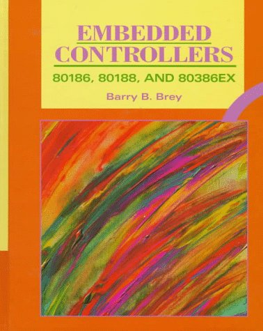Embedded Controllers: 80186, 80188, and 80386EX - Barry B. Brey
