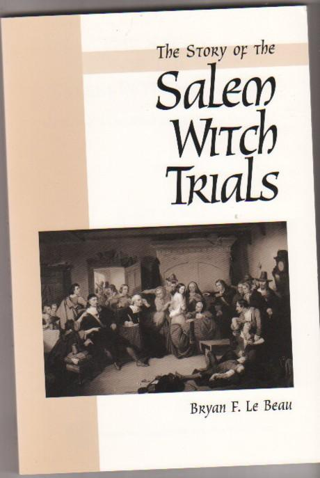 The Story of the Salem Witch Trials: We Walked in Clouds and Could Not See Our Way - Lebeau, Bryan F.