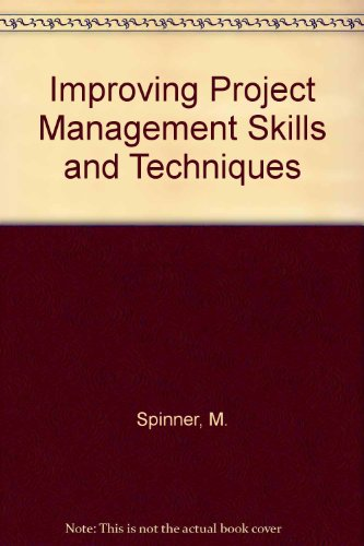 Improving Project Management Skills and Techniques - Manuel P. Spinner