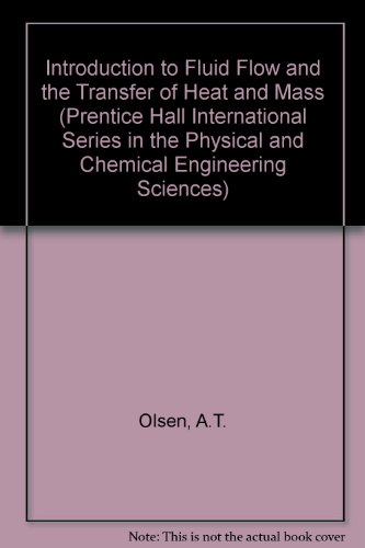 Introduction to Fluid Flow and the Transfer of Heat and Mass (Prentice Hall International Series in the Physical and Chemical Engineering Sc - A. T. Olson; K. A. Shelstad