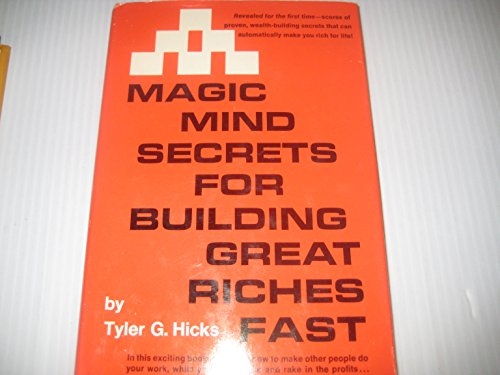 Magic Mind Secrets for Building Great Riches Fast - Tyler G. Hicks