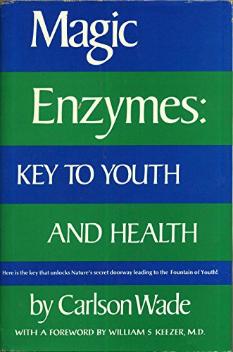 Magic enzymes: key to youth and health - Carlson Wade