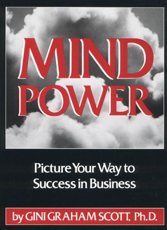 Mind Power: Picture Your Way to Success in Business - Gini Graham Scott