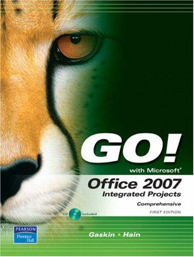 GO! with Office 2007 Integrated Projects - Shelley Gaskin, Catherine Hain