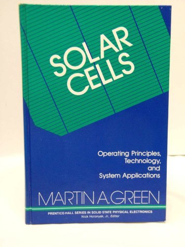 Solar Cells: Operating Principles, Technology, and System Applications (Prentice-Hall series in solid state physical electronics) - Martin A. Green