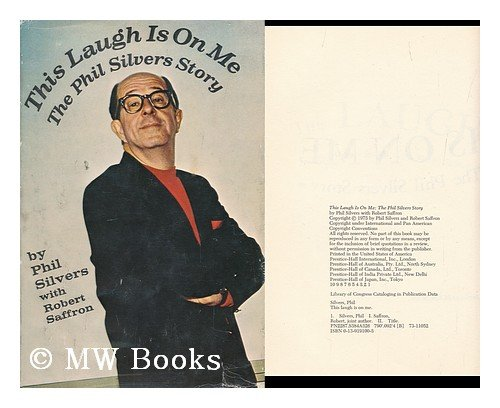 This Laugh Is on Me: The Phil Silvers Story, - Phil Silvers, Robert Saffron