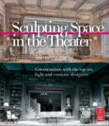 Sculpting Space in the Theater: Conversations with the Top Set, Light and Costume Designers