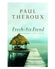 Fresh-air Fiend: Travel Writings, 1985-2000 - THEROUX, Paul