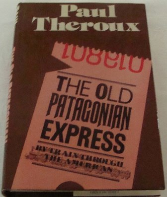 Old Patagonian Express: By Train Through the Americas - Theroux, Paul