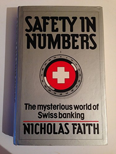 Safety in Numbers: Mysterious World of Swiss Banking - Faith, Nicholas