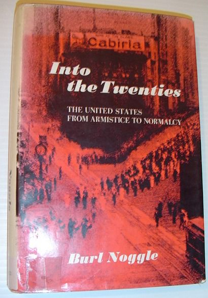 Into the Twenties: The United States from Armistice to Normalcy  First Edition - Noggle, Burl