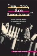 We, Too, Are Americans: African American Women in Detroit and Richmond, 1940-54 - Shockley, Megan Taylor