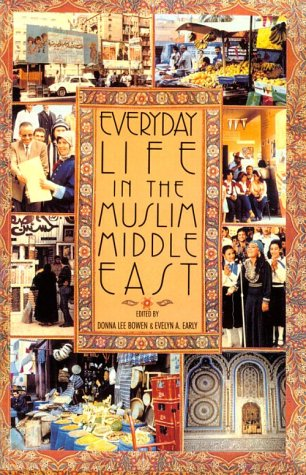 Everyday Life in the Muslim Middle East (Indiana Series in Arab and Islamic Studies) - Donna L Bowen; Evelyn A Early
