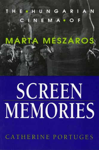 Screen Memories: The Hungarian Cinema of M?rta M?sz?ros (Women Artists in Film) - Catherine Portuges