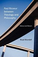 Paul Ricoeur Between Theology and Philosophy: Detour and Return (Indiana Series in the Philosophy of Religion)