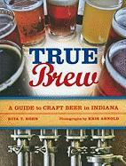 True Brew: A Guide to Craft Beer in Indiana