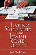 Latino Migrants in the Jewish State: Undocumented Lives in Israel - Kalir, Barak