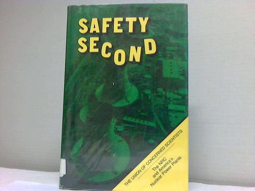 Safety second. The NRC an America s Nuclear Power Plants. The Union of concerned scientists - Adato, Michelle/ MacKenzie/ Pollard, Robert/ Weiss, Ellyn