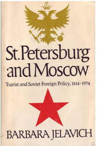 St. Petersburg and Moscow : Tsarist and Soviet Foreign Policy, 1814-1974 - Barbara Jelavich