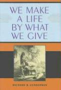 We Make a Life by What We Give - Gunderman, Richard B.