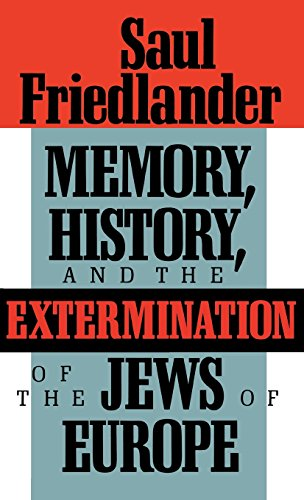 Memory, History, and the Extermination of the Jews of Europe - Saul Friedlander