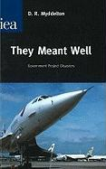 They Meant Well: Government Project Disasters - Myddelton, David Roderic