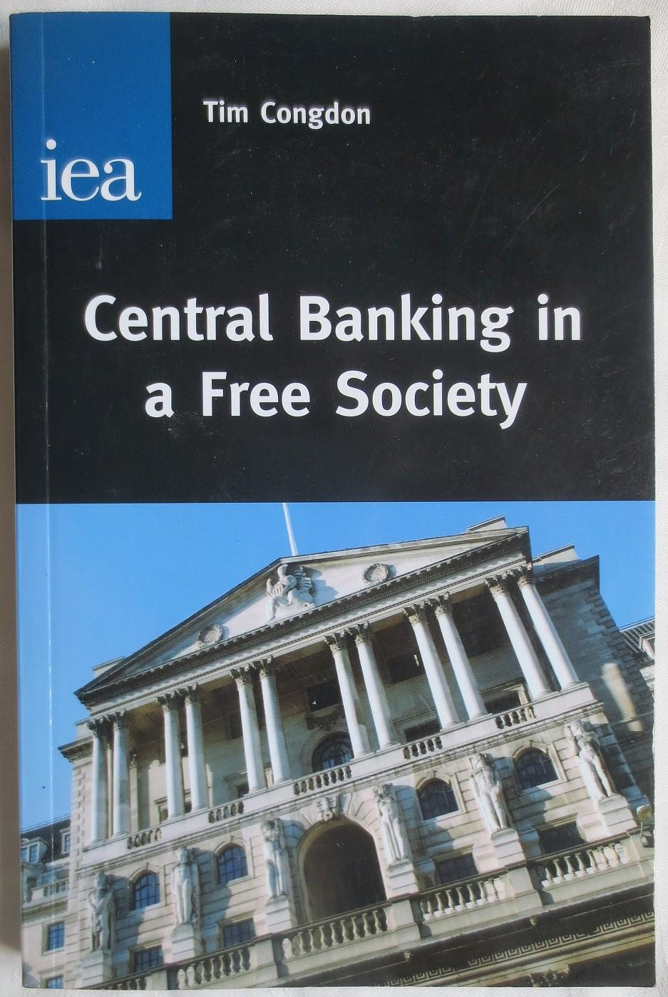 Central banking in a free society - Congdon, Tim