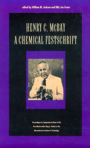 Henry C. McBay - A Chemical Festschrift: Proceedings of a Symposium in Honor of the First Martin Luther King, Jr. Scholar at M.I.T. - William M. Jackson; Billy Joe Evans