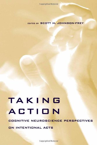 Taking action : cognitive neuroscience perspectives on intentional acts. - Johnson-Frey, Scott H.