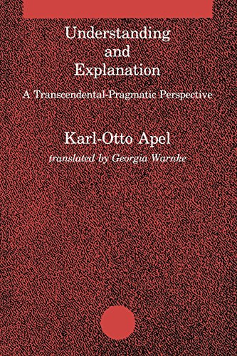 Understanding and Explanation: A Transcendental-Pragmatic Perspective (Studies in Contemporary German Social Thought) - Karl-Otto Apel