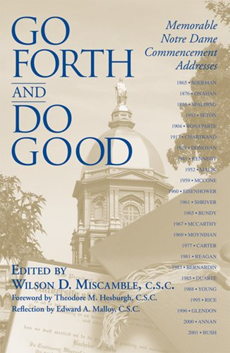 Go Forth and Do Good: Memorable Notre Dame Commencement Addresses - Wilson D. Miscamble C.S.C.
