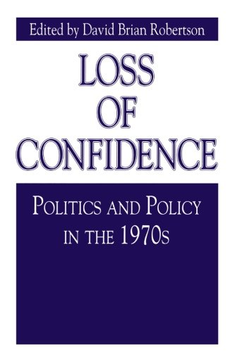 Loss of Confidence: Politics and Policy in the 1970s (Issues in Policy History) - David Brian Robertson