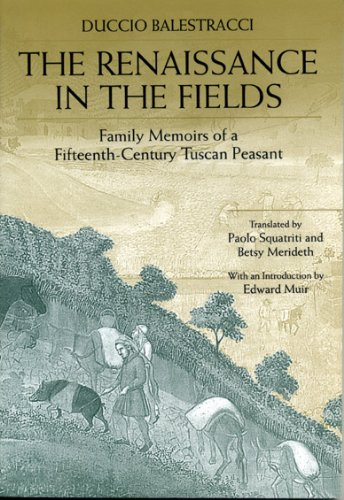 The Renaissance in the Fields: Family Memoirs of a Fifteenth-Century Tuscan Peasant - Duccio Balestracci
