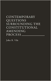 Contemporary Questions Surrounding the Constitutional Amending Process