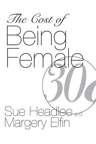 The Cost of Being Female - Margery Elfin; Sue Headlee