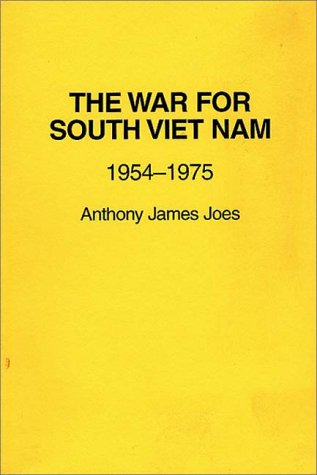 The War for South Viet Nam: Nineteen Fifty-Four to Nineteen Seventy-Five - Anthony James Joes