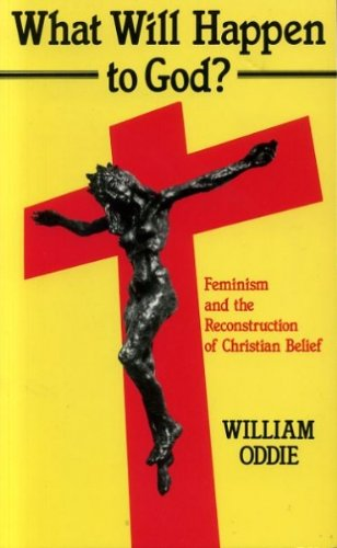 What Will Happen to God?: Feminism and the Reconstruction of Christian Belief - William Oddie