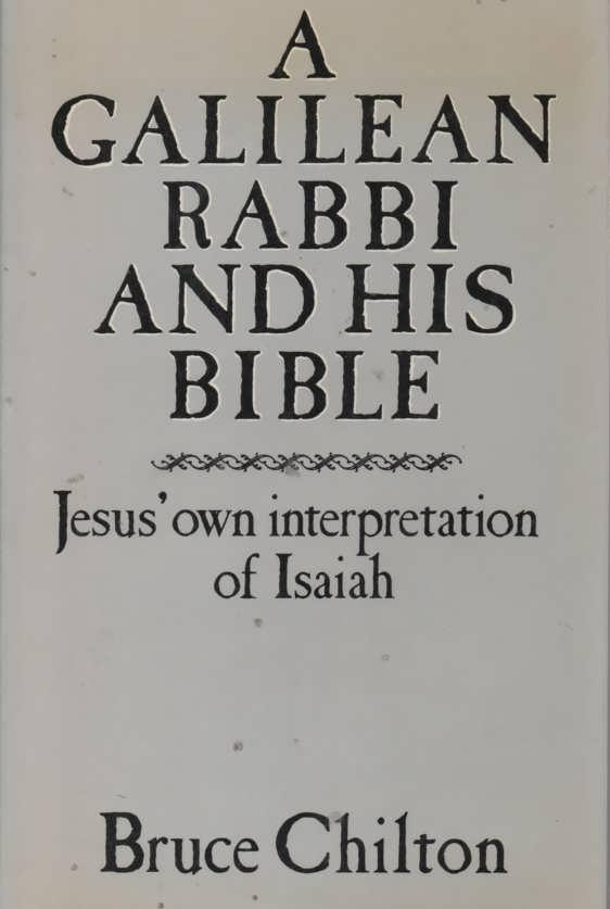 Galilean Rabbi and His Bible Jesus' Own Interpretation of Isaiah - Chilton, Bruce D.