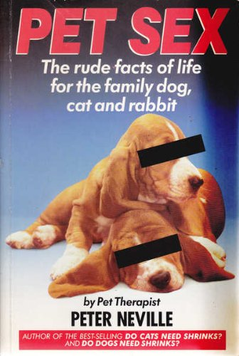 Pet Sex: The Rude Facts of Life for the Family Dog, Cat and Rabbit - Neville, Mr. Peter R.