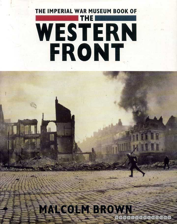 THE IMPERIAL WAR MUSEUM BOOK OF THE WESTERN FRONT - Brown, Malcolm